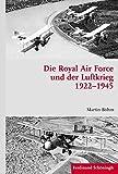 Die Royal Air Force und der Luftkrieg 19221945. Personelle, kognitive und konzeptionelle Kontinuitäten und Entwicklungen (Krieg in der Geschichte)