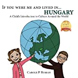 If You Were Me and Lived in... Hungary: A Child's Introduction to Culture Around the World: Volume 14