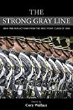 To preserve the memory of their service during the tumultuous decade since their commissioning as Army officers, members of the West Point class of 2004 have written      The Strong Gray Line     . This class suffered the highest casualty rat...