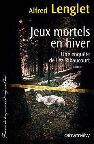 Jeux mortels en hiver : Une enquête de Léa Ribaucourt