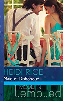 Maid of Dishonour (Mills & Boon Modern Tempted) (The Wedding Season, Book 3) by [Rice, Heidi]