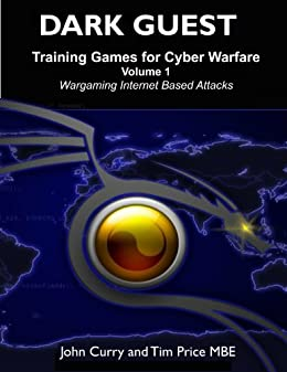 Dark Guest Training Games for Cyber Warfare Volume 1: Wargaming Internet Based Attacks by [Curry, John, Price, Tim]