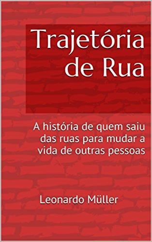 Trajetória de Rua: A história de quem saiu das ruas para mudar a vida de outras pessoas (Portuguese Edition) por Leonardo Müller