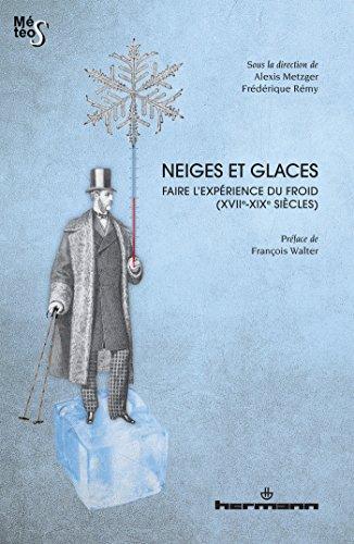 Neiges et glaces: Faire l'expérience du froid (XVIIe-XIXe siècles)