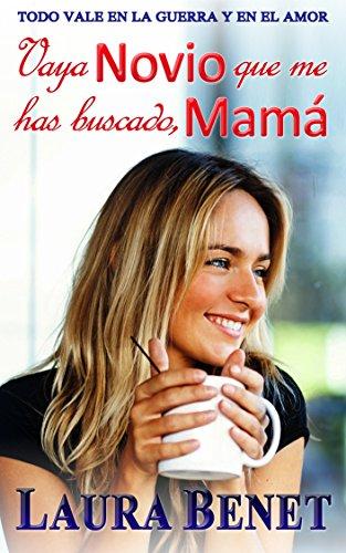 Vaya Novio que me has buscado, Mamá: Todo vale en la Guerra y en el Amor (Amar para siempre nº 1) por Laura Benet