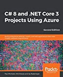 C# 8 and .NET Core 3 Projects Using Azure: Build professional desktop, mobile, and web applications that meet modern software requirements, 2nd Edition - Paul Michaels, Dirk Strauss, Jas Rademeyer