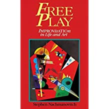 Free Play: Power of Improvisation in Life and the Arts by Stephen Nachmanovitch (1993-10-01)