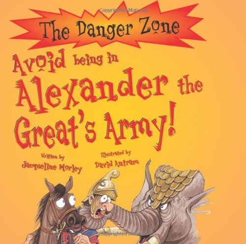 Avoid Being in Alexander the Great's Army by Jacqueline Morley (2006-03-01)