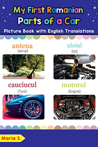 My First Romanian Parts of a Car Picture Book with English Translations: Bilingual Early Learning & Easy Teaching Romanian Books for Kids (Teach & Learn ... words for Children 8) (English Edition)