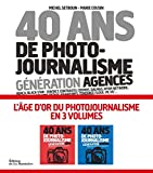 40 ans de photo-journalisme. Génération agences...