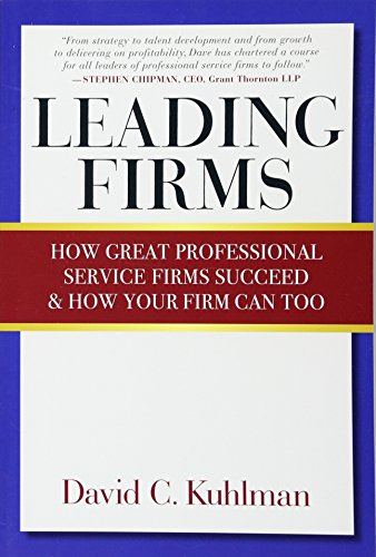 Leading Firms: How Great Professional Service Firms Succeed & How Your Firm Can Too por David Kuhlman