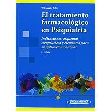 El Tratamiento Farmacológico En Psiquiatría. Indicaciones, Esquemas Terapéuticos Y Elementos Para Su Aplicación Nacional - 2ª Edición