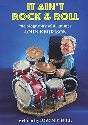 It Ain't Rock & Roll: The biography of drummer John Kerrison