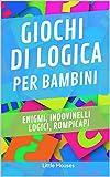 Giochi di logica per bambini: Enigmi, indovinelli logici, rompicapi. (7-15 anni)