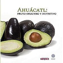 Ahuacátl: Fruto delicioso y nutritivo