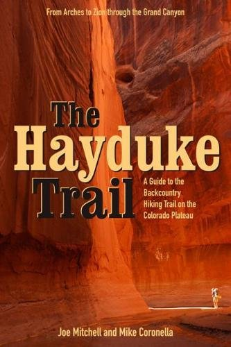 The Hayduke Trail: A Guide to the Backcountry Hiking Trail on the Colorado Plateau