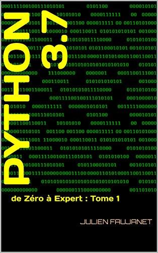 Python 3.7: de Zéro à Expert : Tome 1 par Julien Faujanet