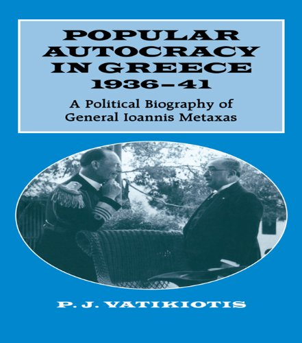 popular-autocracy-in-greece-1936-1941-a-political-biography-of-general-ioannis-metaxas