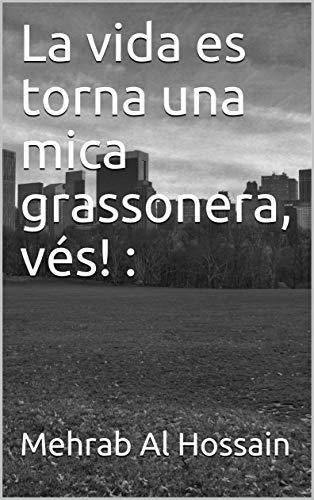 La vida es torna una mica grassonera, vés! : (Catalan Edition)