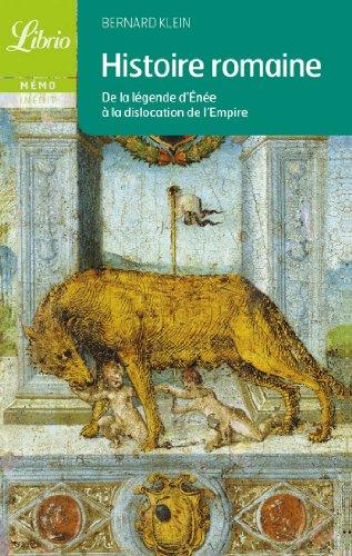 Histoire romaine : De la légende d'Enée à la dislocation de l'Empire par Bernard Klein