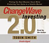 ChangeWave Investing 2.0: Picking the Next Monster Stocks While Protecting Your Gains in a Volatile Market