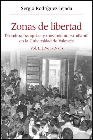 Zonas de libertad (vol. II): Dictadura franquista y movimiento estudiantil en la Universidad de Valencia (1965-1975) (Història i Memòria del Franquisme)