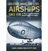 [( Military, Naval and Civil Airships Since 1783 )] [by: Daniel George Ridley-Kitts] [Jun-2012]