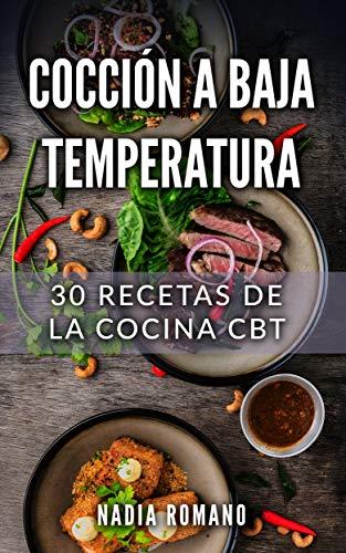 COCCIÓN A BAJA TEMPERATURA: 30 Recetas de la Cocina CBT eBook ...