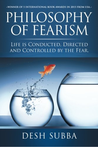 Philosophy of Fearism: Life Is Conducted, Directed and Controlled by the Fear. por Desh Subba