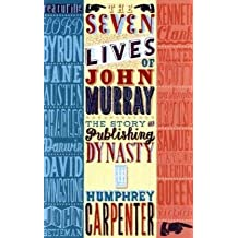 The Seven Lives of John Murray: The Story of a Publishing Dynasty