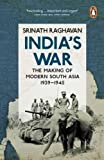 India's War: The Making of Modern South Asia, 1939-1945