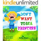 DON'T WANT TO BE A PRINCESS! Funny Rhyming Picture Book for Beginner Readers (Ages 2-6) (Princess Books for Beginner Readers)