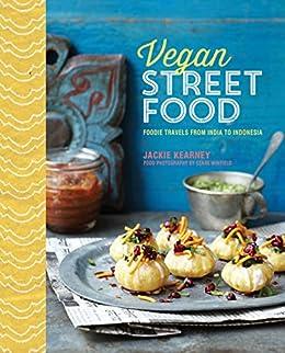 Vegan Street Food: Foodie travels from India to Indonesia by [Kearney, Jackie]