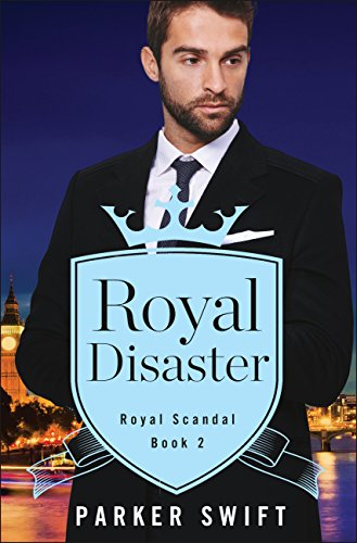 Royal Disaster (Royal Scandal Book 2) by [Swift, Parker]