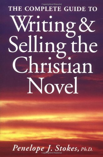 The Complete Guide to Writing and Selling the Christian Novel by Penelope J. Stokes (2000-07-15)
