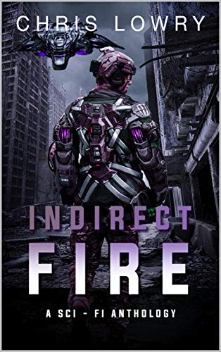 Indirect Fire - A science fiction adventure anthology: a multi-book set of comedy military science fiction (English Edition)