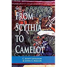 [From Scythia to Camelot: Radical Reassessment of the Legends of King Arthur, the Knights of the Round Table and the Holy Grail] (By: C.Scott Littleton) [published: April, 2000]