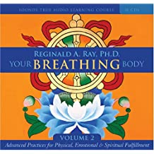 Your Breathing Body: Advanced Breath Practices for Physical, Emotional, and Spiritual Fulfillment v. 2