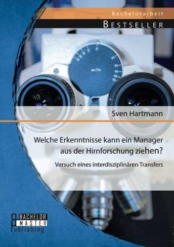 Welche Erkenntnisse kann ein Manager aus der Hirnforschung ziehen? Versuch eines interdisziplinären Transfers by Sven Hartmann (2014-04-25)