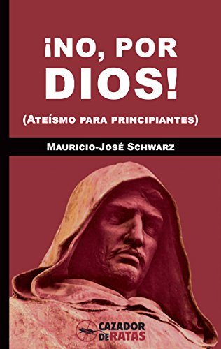 Descargar Libro ¡No, por dios!: (Ateísmo para principiantes) de Mauricio-José Schwarz