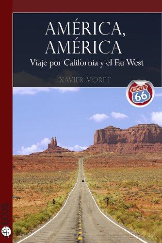 América, América. Viaje por California y el Far West por Xavier Moret