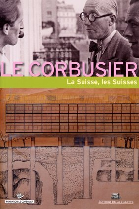 Le Corbusier - La Suisse, les Suisses par Collectif