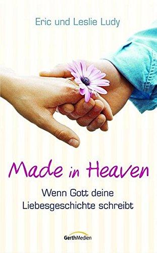 Made in Heaven: Wenn Gott deine Liebesgeschichte schreibt.