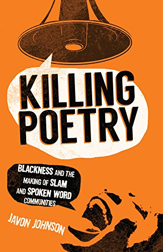 Killing Poetry: Blackness and the Making of Slam and Spoken Word Communities (English Edition)