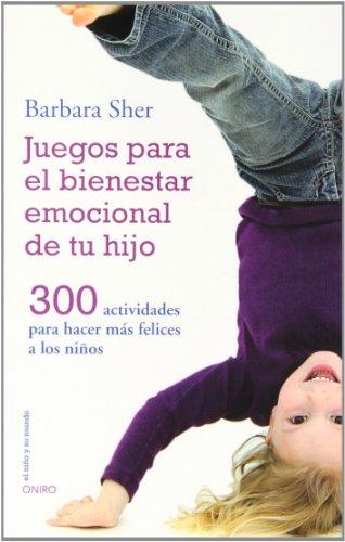Juegos para el bienestar emocional de tu hijo: 300 actividades para hacer más felices a los niños (El Niño y su Mundo)