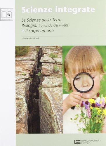Scienze integrate. Scienze della natura e dell'uomo. Le scienze della terra-Biologia-Corpo umano. Per le Scuole superiori. Con espansione online