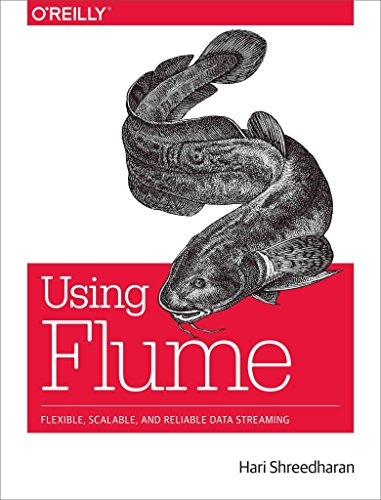 [(Using Flume : Flexible, Scalable, and Reliable Data Streaming)] [By (author) Hari Shreedharan] published on (November, 2014)