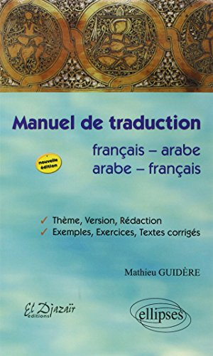 Manuel de Traduction Franais-Arabe / Arabe-Franais : Thme, Version, Rdaction, Exemples, Exercices, Textes Corrigs