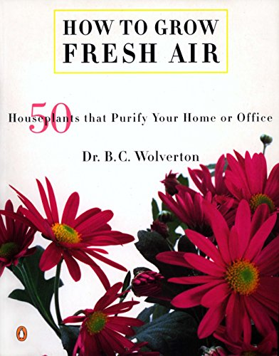 How to Grow Fresh Air: 50 Houseplants That Purify Your Home or Office por B. C. Wolverton