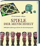 Spiele der Menschheit: 5000 Jahre Kulturgeschichte der Gesellschaftsspiele